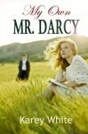 My Own Mr. Darcy - Karey White