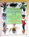 The New Houseplant A-Z: Everything You Need to Know to Identify, Choose, and Care for the 350 Most Popular Houseplants - Peter McHoy