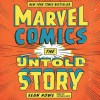 Marvel Comics: The Untold Story - Sean Howe, Stephen Hoye