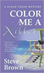 Color Me a Killer: A Susan Chase Mystery - Steve Brown