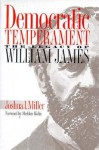 Democratic Temperament: The Legacy of William James - Joshua I. Miller, Sheldon S. Wolin