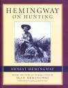 Hemingway on Hunting - Ernest Hemingway, Seán Hemingway, Patrick Hemingway, Sean Hemingway
