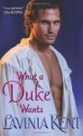 What a Duke Wants - Lavinia Kent