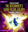 The Hitchhiker's Guide to the Galaxy: The Primary Phase (Hitchhiker's Guide: Radio Play, #1) - Douglas Adams