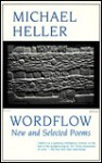 Wordflow: New and Selected Poems - Michael Heller