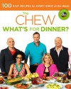 The Chew: What's for Dinner?: Over 100 Mouthwatering Recipes to Make Your Weeknights Easy and Your Weekends Sensational - Mario Batali, Gordon Elliott, Carla Hall, Clinton Kelly, Daphne Oz, Michael Symon
