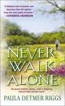 Never Walk Alone - Paula Detmer Riggs