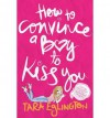 How to Convince a Boy to Kiss You - Tara Eglington