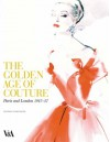 The Golden Age of Couture: Paris and London 1947-1957 - Claire Wilcox, Victoria and Albert Museum