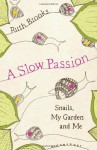 A Slow Passion: Snails, My Garden and Me. Ruth Brooks - Ruth Brooks
