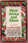 West Africa and Islam: A Study of Religious Development from the 8th to the 20th Century - Peter B. Clarke