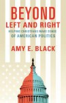 Beyond Left and Right: Helping Christians Make Sense of American Politics - Amy E. Black