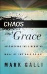 Chaos and Grace: Discovering the Liberating Work of the Holy Spirit - Mark Galli