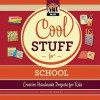 Cool Stuff for School: Creative Handmade Projects for Kids - Pam Scheunemann