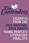 The Contenders: Excerpts from the 2013 National Book Award Young People's Literature Finalists - Kathi Appelt