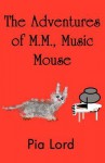 The Adventures of M.M., Music Mouse - Pia Lord