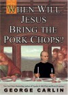 When Will Jesus Bring the Pork Chops? - George Carlin