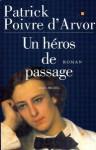 Un héros de passage - Patrick Poivre d'Arvor