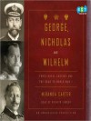 George, Nicholas and Wilhelm: Three Royal Cousins and the Road to World War I (Audio) - M.J. Carter, Rosalyn Landor