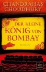 Der kleine König von Bombay: Roman (German Edition) - Chandrahas Choudhury, Kathrin Razum