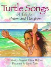 Turtle Songs: A Tale for Mothers and Daughters - Margaret Wolfson