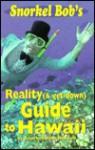 Snorkel Bob's Reality (& Get Down) Guide to Hawaii - Robert Wintner