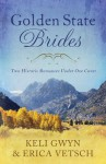 Golden State Brides: Two Historical Romances Under One Cover (Brides & Weddings) - Keli Gwyn, Erica Vetsch