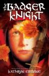 The Badger Knight - Kathryn Erskine