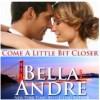 Come A Little Bit Closer - Bella Andre, Eva Kaminsky