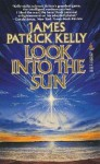 Look Into The Sun - James Patrick Kelly