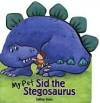 My Pet Sid the Stegosaurus - Salina Yoon