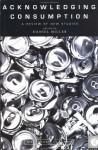 Acknowledging Consumption (Material Cultures) - Daniel Miller (Series Editor), Daniel Miller