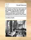 The History of the Four Last Years of the Queen. by the Late Jonathan Swift, ... Published from the Last Manuscript Copy, Corrected and Enlarged by th - Jonathan Swift