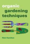 Organic Gardening Techniques - Nick Hamilton