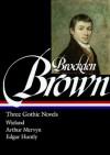 Charles Brockden Brown : Three Gothic Novels : Wieland / Arthur Mervyn / Edgar Huntly (Library of America) - Charles Brockden Brown