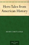 Hero Tales from American History - Henry Cabot Lodge, Theodore Roosevelt