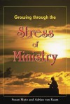 Growing Through the Stress of Ministry - Susan Muto, Adrian van Kaam