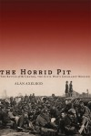 The Horrid Pit: The Battle of the Crater, the Civil War's Cruelest Mission - Alan Axelrod