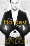The Hardest Part - Heather London