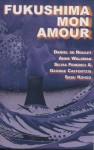 Fukushima Mon Amour - Daniel de Roulet, Anne Waldman, Silvia Federici