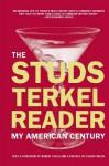 The Studs Terkel Reader: My American Century - Studs Terkel