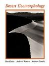 Desert Geomorphology - Andrew Warren, Andrew S. Goudie