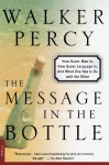 The Message in the Bottle: How Queer Man Is, How Queer Language Is, and What One Has to Do with the Other - Walker Percy
