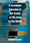 A Foreigner Carrying in the Crook of His Arm a Tiny Bomb - Amitava Kumar