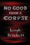 No Good from a Corpse - Leigh Brackett