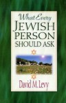 What Every Jewish Person Should Ask - David M. Levy