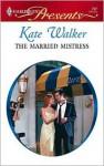 The Married Mistress - Kate Walker