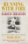 Running with Fire: The True Story of Chariots of Fire Hero Harold Abrahams - Mark Ryan