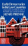 Early Democracies in the Low Countries: Urban Society and Political Conflict in the Middle Ages and the Renaissance - Henri Pirenne