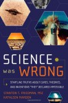 "Science Was Wrong: Startling Truths About Cures, Theories, and Inventions ""They"" Declared Impossible (English and English Edition) - Stanton T. Friedman Msc, Kathleen Marden"